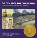 """Vries, A. de (2017) Op den Slot tot Gorinchem. De eerste bouwfase van het kasteel (1412-1460), Historische vereniging """"Oud-Gorcum"""" jaarboek 2017, Gorinchem."""