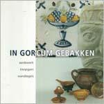 Berge, J.H. van den, R.F. van Dijk, A. van der Meulen, H. van der Meulen, S. Ostkamp & P. Smeele (2003)<br /> In Gorcum gebakken. Aardewerk, kleipijpen en wandtegels, Gorinchem.